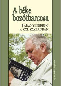 A béke bozótharcosa - Baranyi Ferenc a XXI. században