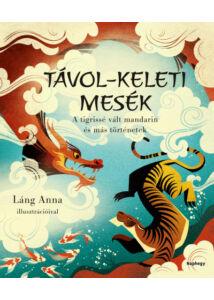 Távol-keleti mesék - A tigrissé vált mandarin és más történetek