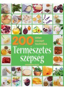 200 ötlet, recept, technika – Természetes szépség
