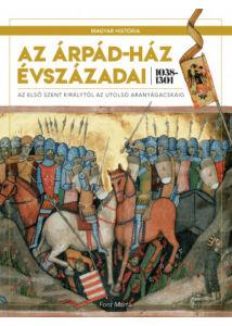 Magyar história sorozat 2. kötet - Az Árpád-ház évszázadai 1038–1310