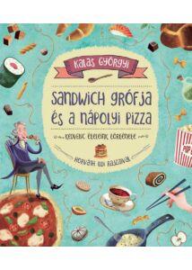 Sandwich grófja és a nápolyi pizza - Kedvenc ételeink története