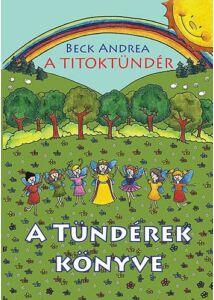 A Titoktündér - A Tündérek KönyveTitokmesék egyenesen Tündérországból, a tündérek krónikásaitól