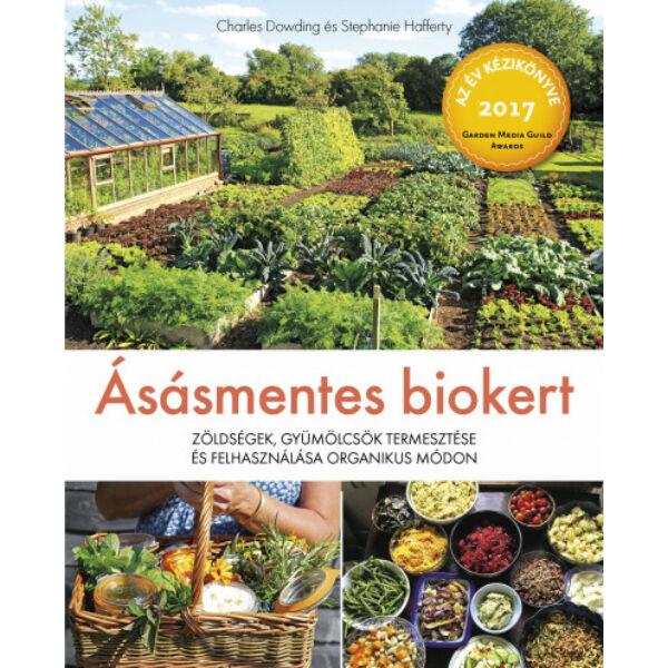Ásásmentes biokert - Zöldségek, gyümölcsök termesztése és felhasználása organikus módon
