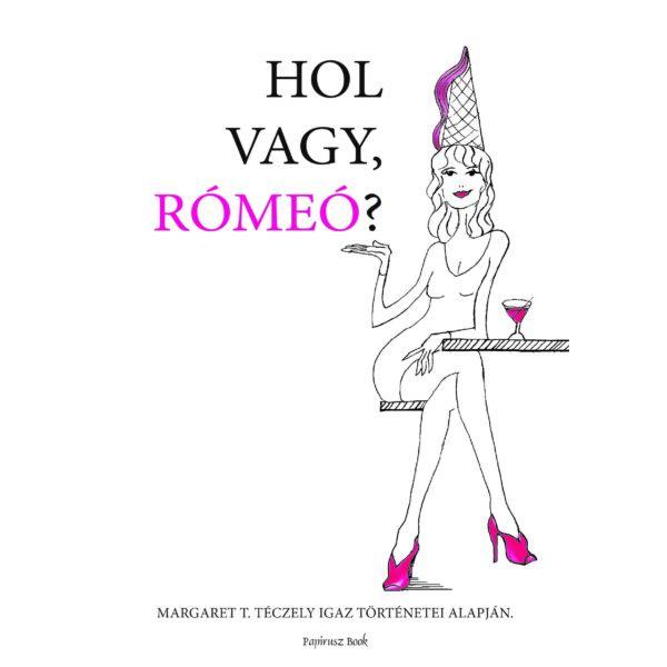 Hol vagy Rómeó - Szórakoztató olvasmány napjaink virtuális ismerkedési világáról